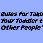 8 Rules for Taking Your Toddler to Other People's Homes