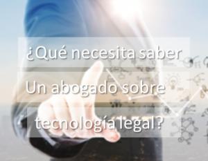 que necesita saber un abogado sobre tecnologia legal imagen 2 300x233 - White papers Aptus Legal