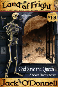 God Save the Queen by Jack O'Donnell. #10 in the Land of Fright™ series of horror short stories.