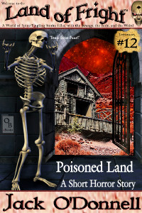 Poisoned Land by Jack O'Donnell. #12 in the Land of Fright™ series of horror short stories.