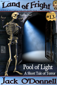 Pool of Light by Jack O'Donnell. #13 in the Land of Fright™ series of horror short stories.
