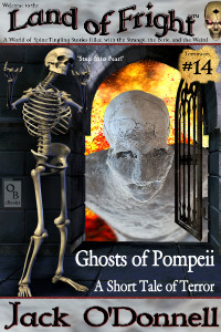 Ghosts of Pompeii by Jack O'Donnell. #14 in the Land of Fright™ series of horror short stories.