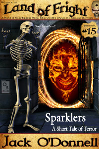 Sparklers by Jack O'Donnell. #15 in the Land of Fright™ series of horror short stories.