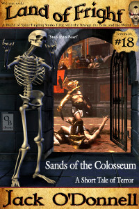 Sands of the Colosseum by Jack O'Donnell. #18 in the Land of Fright™ series of horror short stories.