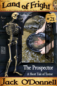 The Prospector by Jack O'Donnell. #21 in the Land of Fright™ series of horror short stories.