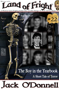 The Boy in the Yearbook by Jack O'Donnell. #22 in the Land of Fright™ series of horror short stories.