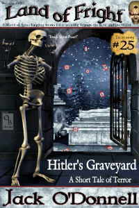 Hitler's Graveyard by Jack O'Donnell. #25 in the Land of Fright™ series of horror short stories.