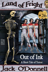 Out of Ink by Jack O'Donnell. #26 in the Land of Fright™ series of horror short stories.
