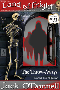 The Throw-Aways by Jack O'Donnell. #31 in the Land of Fright™ series of horror short stories.