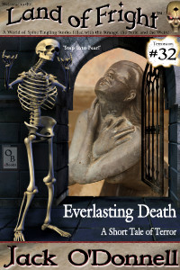 Everlasting Death by Jack O'Donnell. #32 in the Land of Fright™ series of horror short stories.