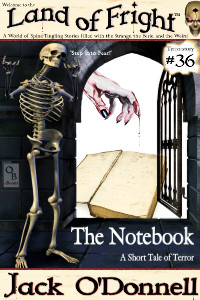 The Notebook by Jack O'Donnell. #36 in the Land of Fright™ series of horror short stories.