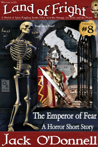The Emperor of Fear by Jack O'Donnell. #8 in the Land of Fright™ series of horror short stories.