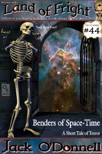 Benders of Space-Time by Jack O'Donnell. #44 in the Land of Fright™ series of horror short stories.