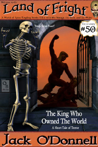 The King Who Owned The World by Jack O'Donnell. #50 in the Land of Fright™ series of horror short stories.