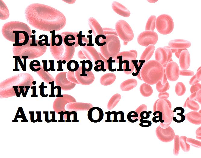 Diabetes Diabetic Neuropathy and Auum Omega 3