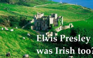 Elvis Presley Was Irish