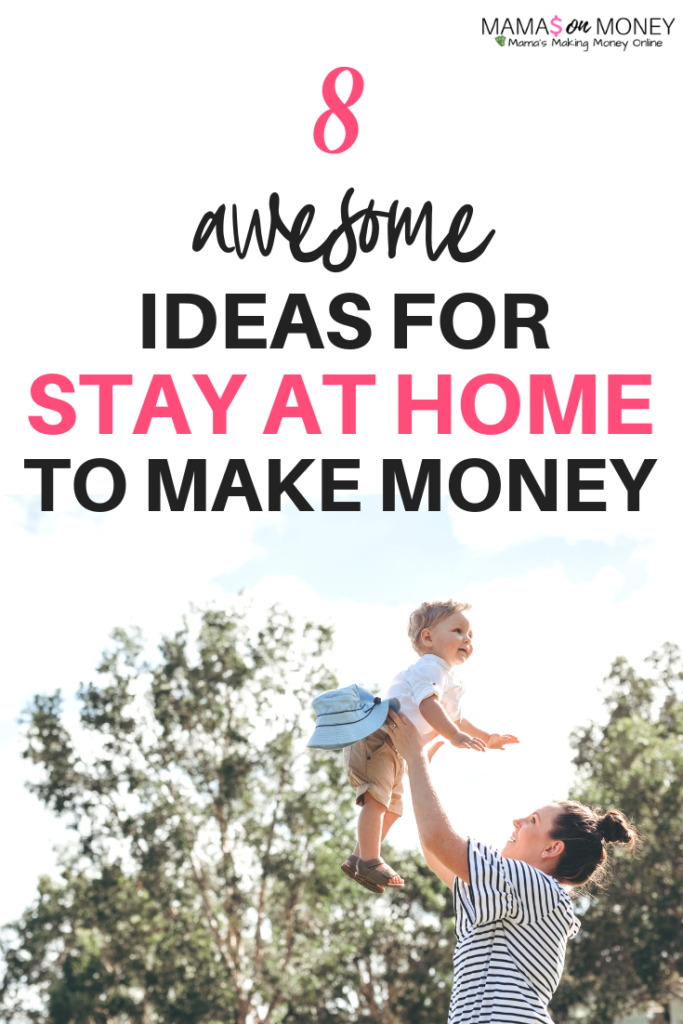 8 Ideas for Stay at Home Moms to Make Money