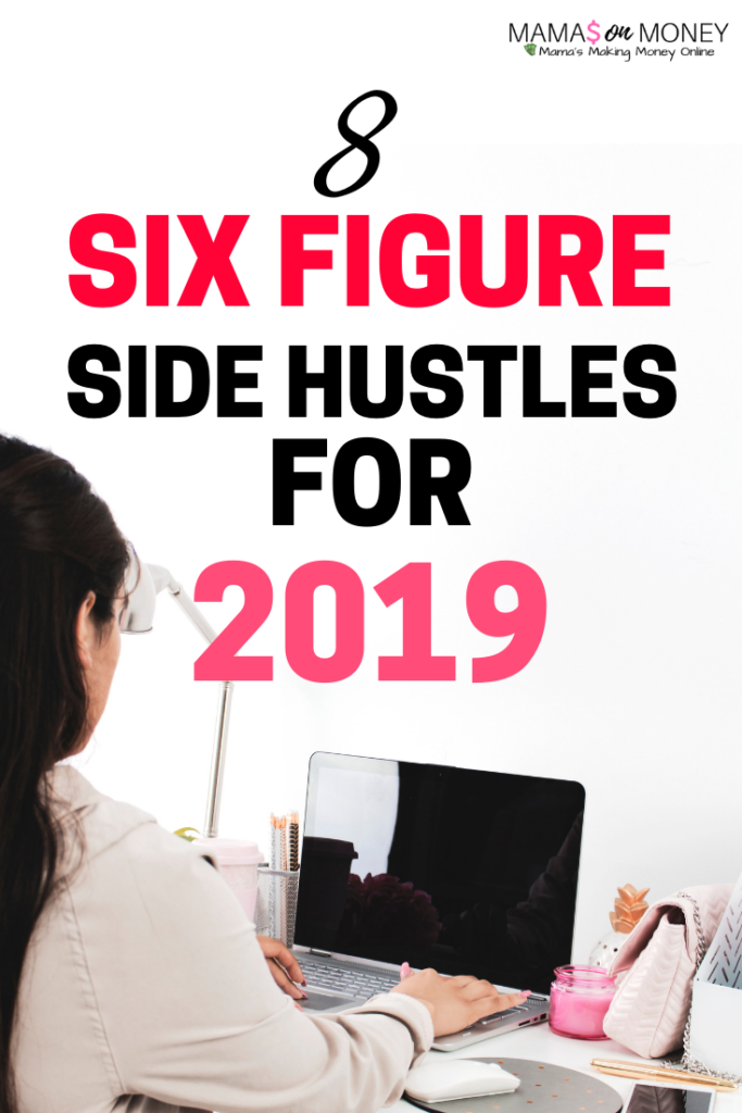 2019 six figure side hustles! Check these money making opportunities out! mamasonmoney.com   earn money   extra money   side hustles   side hustle