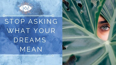 Stop Asking What Your Dreams Mean by Kezia Vida