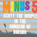 The Minus 5 Record Store Day Preview: Scott The Hoople In The Dungeon of Horror
