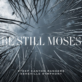 Steep Canyon Rangers Asheville Symphony Be Still Moses Yep Roc