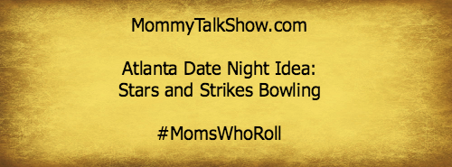 Atlanta Date Night Idea: Stars and Strikes Bowling #MomsWhoRoll