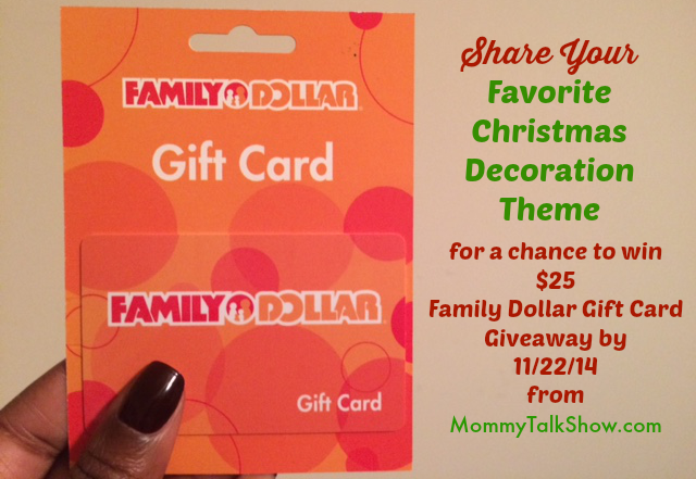 Share your Favorite Christmas Decoration Theme for a Chance to win $25 Family Dollar Gift Card ~ MommyTalkShow.com
