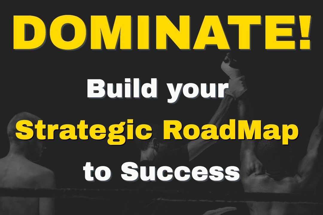 Dominate, build a strategic road map to success