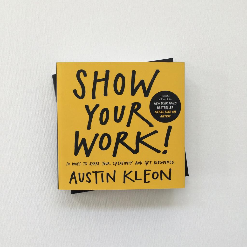 Show Your Work! by Austin Kleon