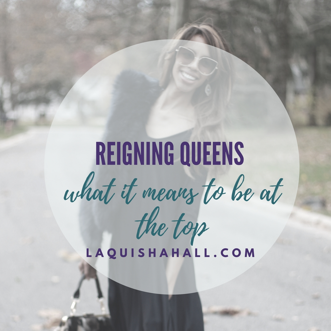 Reigning Queens: What it Means to be at the Top