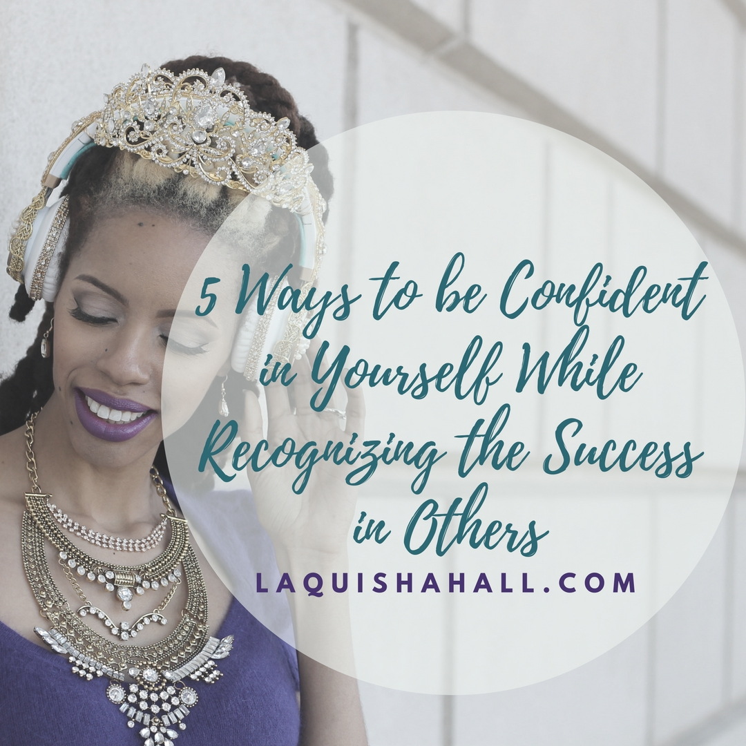 5 Ways to be Confident in Yourself While Recognizing Success in Others