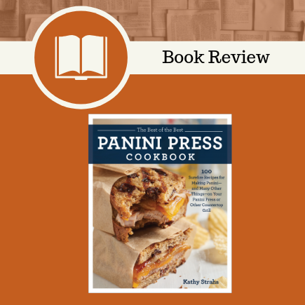 The Best of the Best Panini Press Cookbook,, Kathy Strahs, Quarto Publishing Group – Harvard Common Press, book review, cookbook