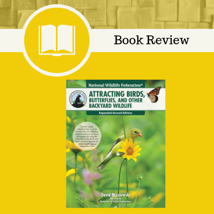 Attracting Birds, Butterflies, and Other Backyard Wildlife, David Mizejewski, National Wildlife Federation, Fox Chapel Publishing, nature, backyard, #AttractingBirdsFoxChapelPublishingNationalWildlifeFederation , #NetGalley