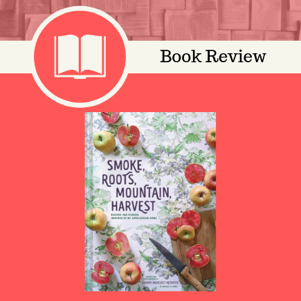 smoke, roots, mountain, harvest, book review, cookbook, Chronicle Books, Lauren McDuffie