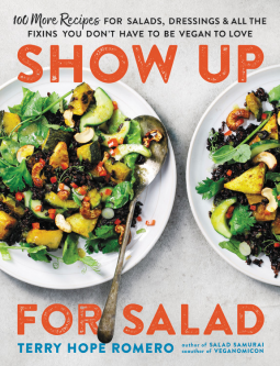 Show Up for Salad: 100 More Recipes for Salads, Dressings, and All the Fixins You Don't Have to Be Vegan to Love