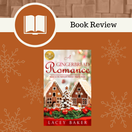 A Gingerbread Romance, Lacey Baker, Christmas 2019, book review, Hallmark Publishing, #AGingerbreadRomance, Hallmark Channel Original Movie