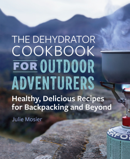 The Dehydrator Cookbook for Outdoor Adventurers