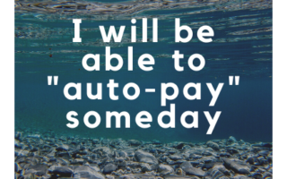 "I will be able to ""auto-pay"" someday"
