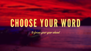 Choose Your Word to focus your year ahead.