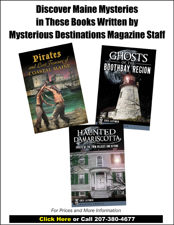 Discover Maine Mysteries in books written by Mysterious Destinations Magazine staff.