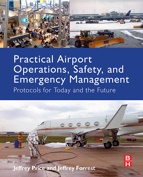 Practical Airport Operations, Safety, and Emergency Management   Protocols for Today and the Future, by Jeffry Price and Jeffery Forrest