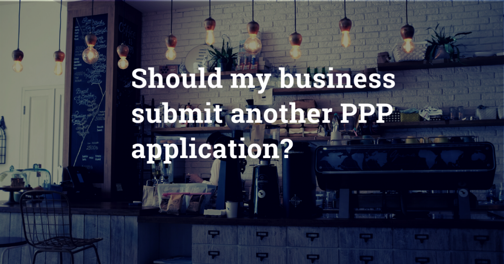 Should my business submit a second PPP application?