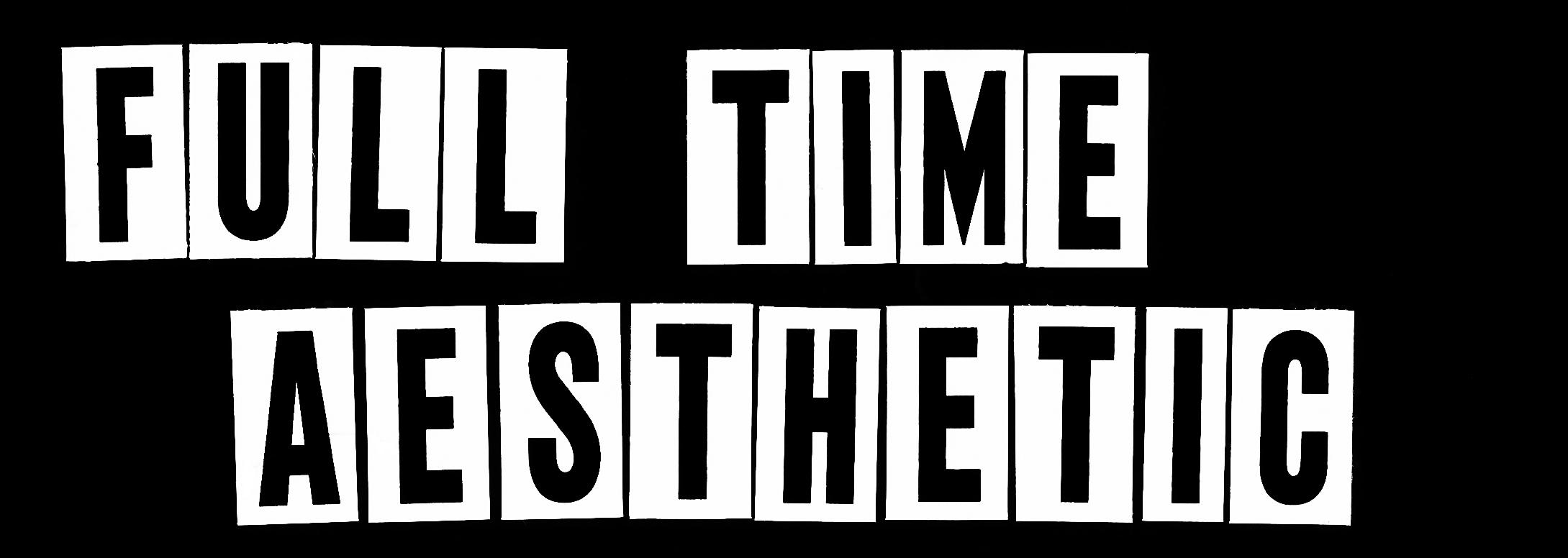 Full Time Aesthetic