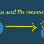 Seeding the Conversation