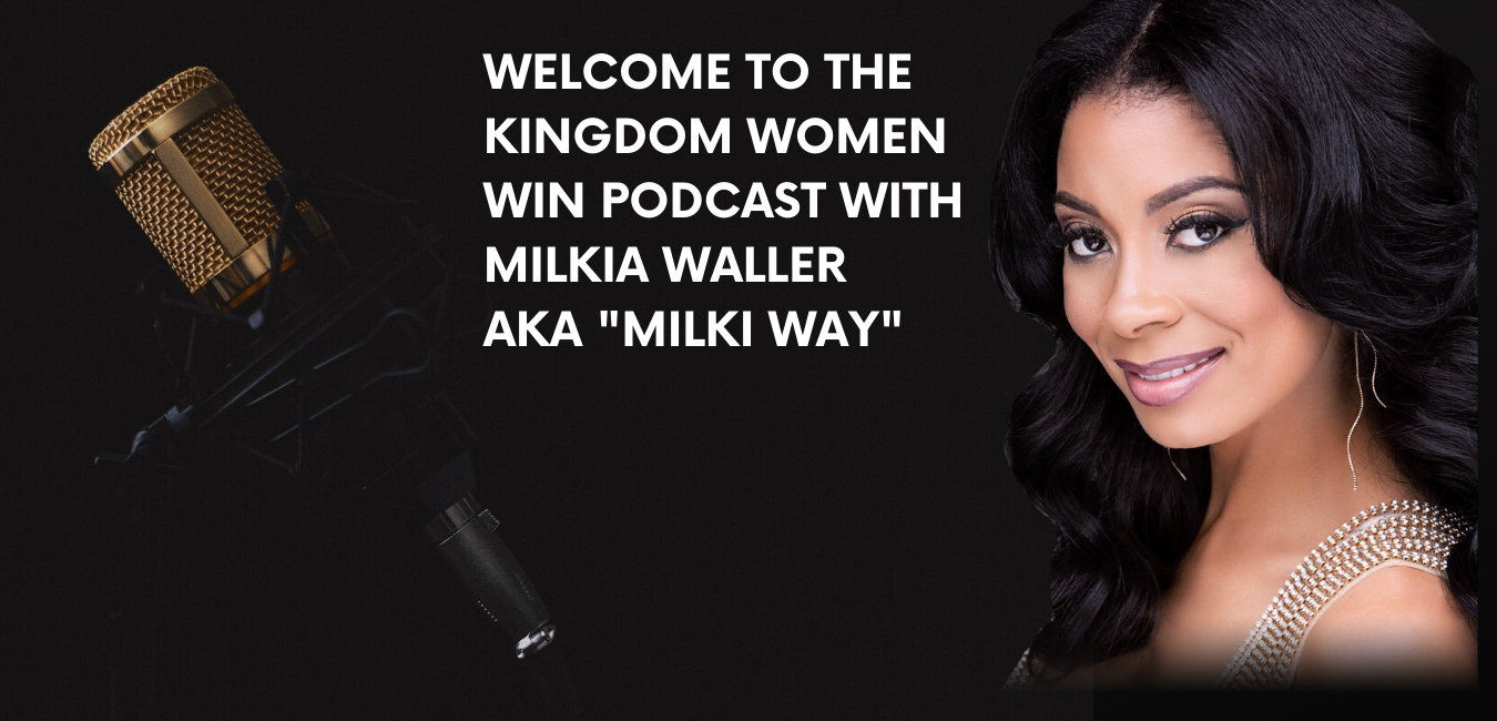 WELCOME TO THE KINGDOM WOMEN WIN PODCAST WITH MILKIA FRANKLIN WALLER