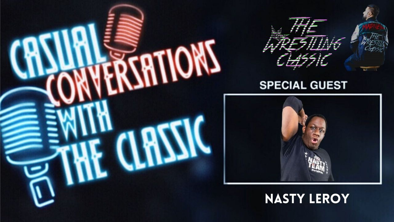 Casual Conversations with The Classic – Nasty Leroy