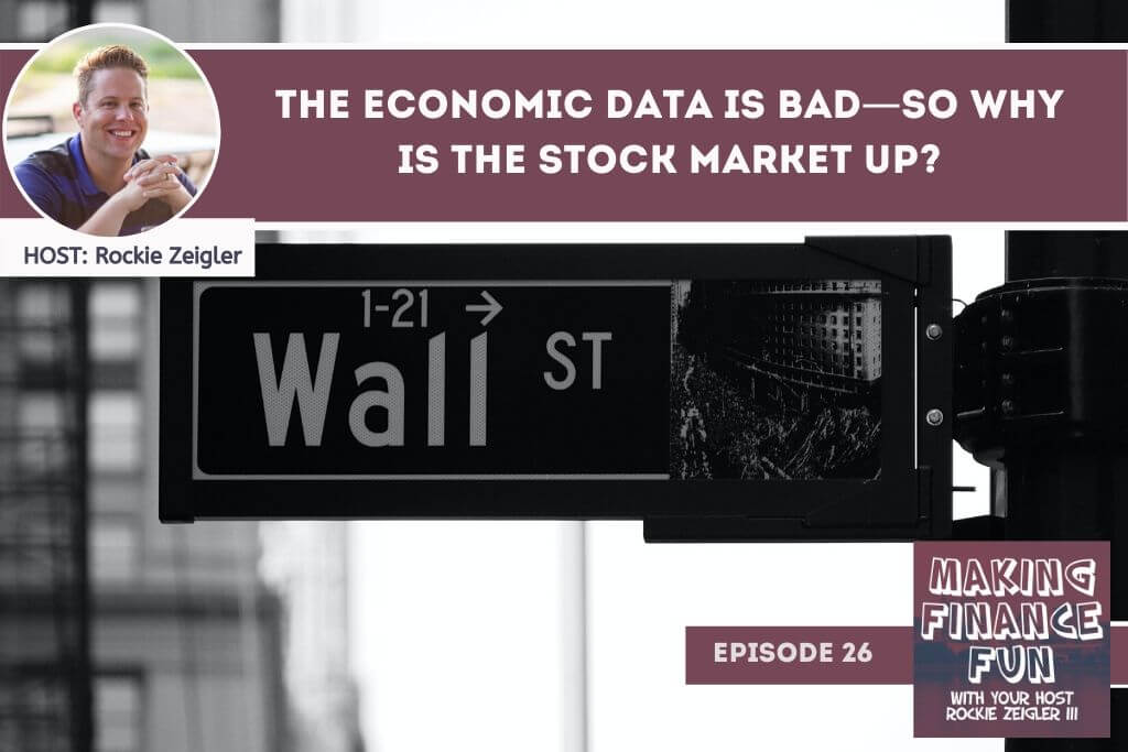 Episode #26: The Economic Data is BAD—So Why is the Stock Market UP?