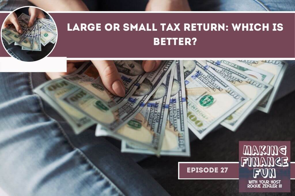 Episode #27: Large or Small Tax Return: Which is Better?