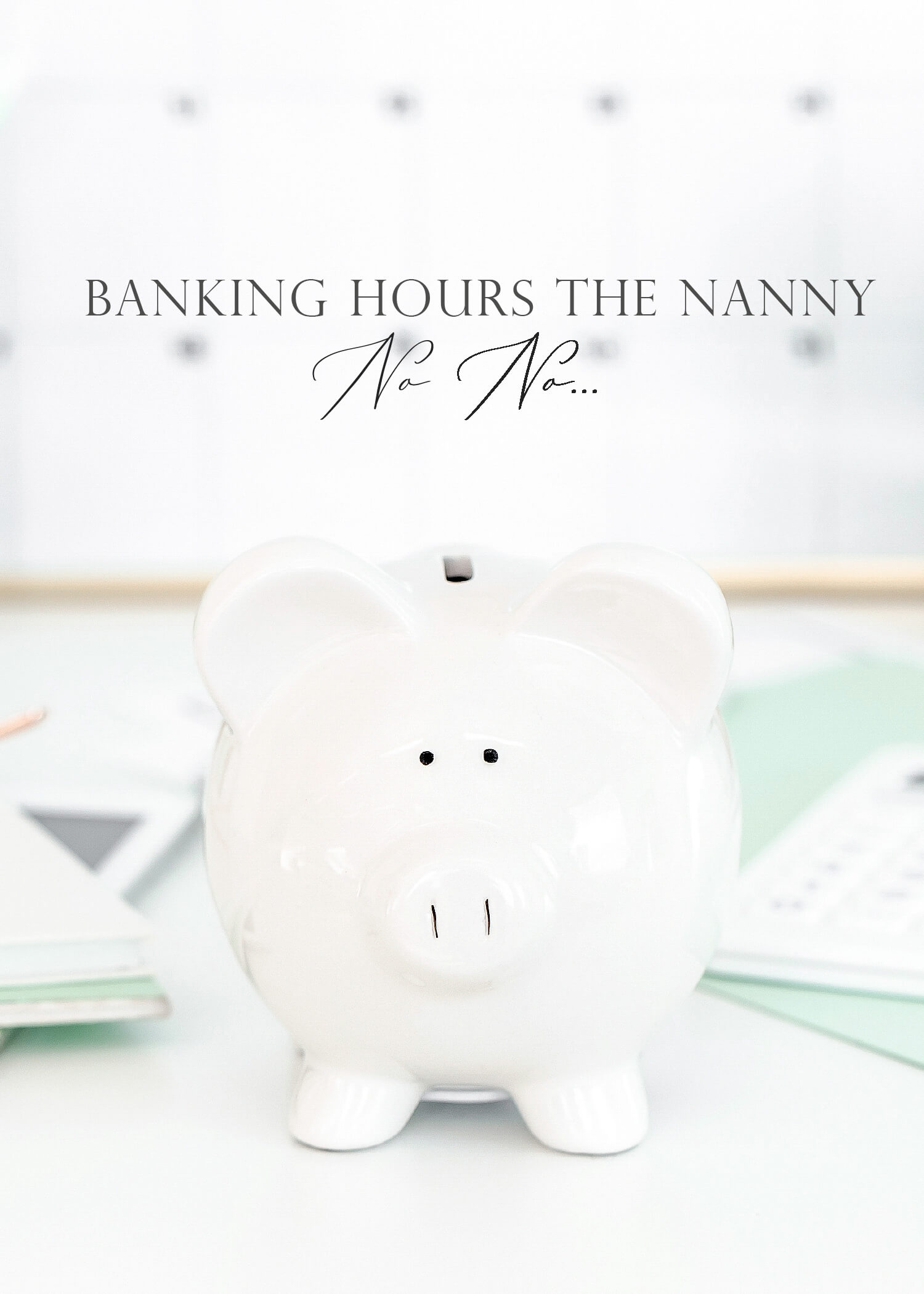 Banking Hours: The Nannying No-No