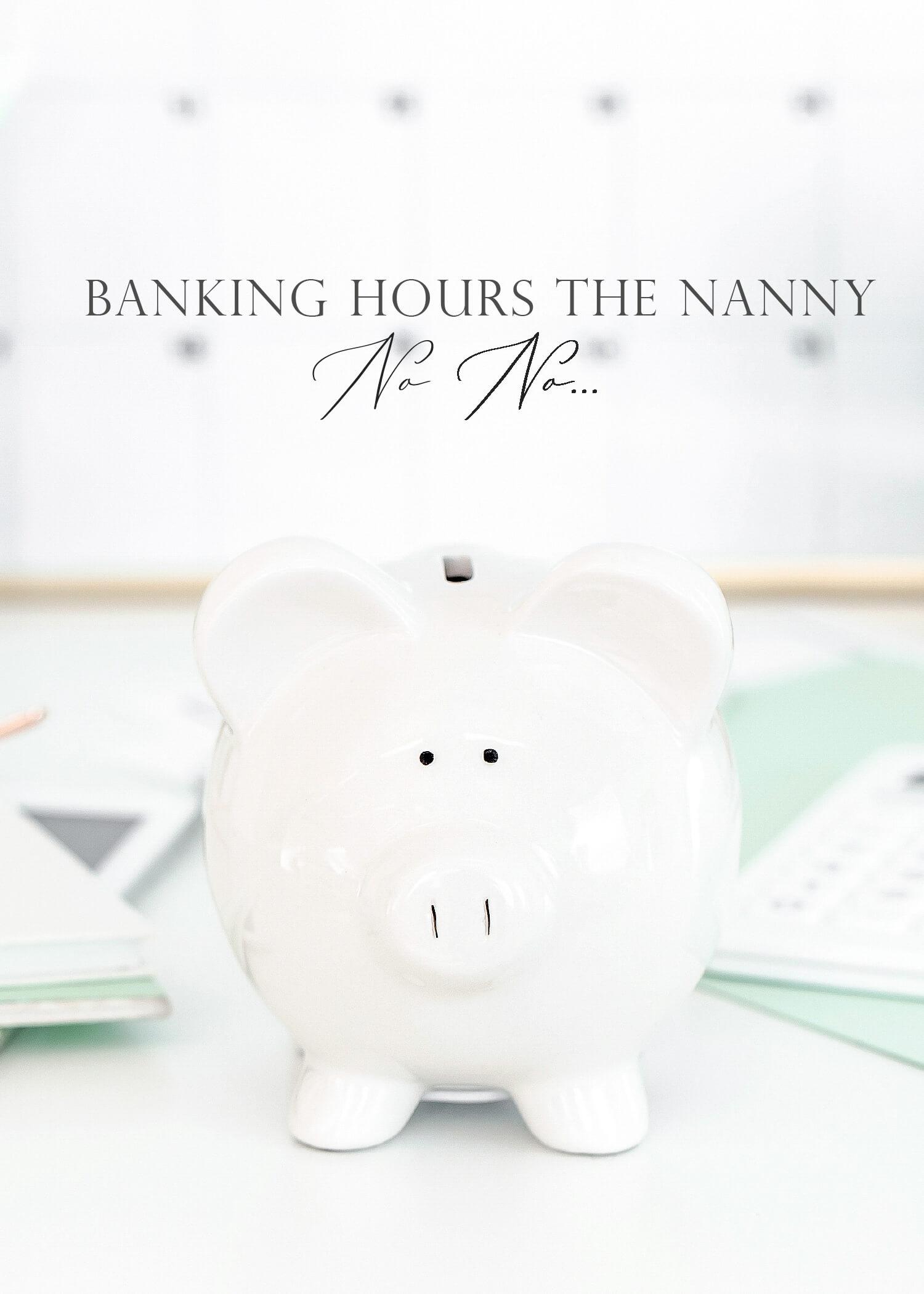 Banking Hours: The Nannying No-No
